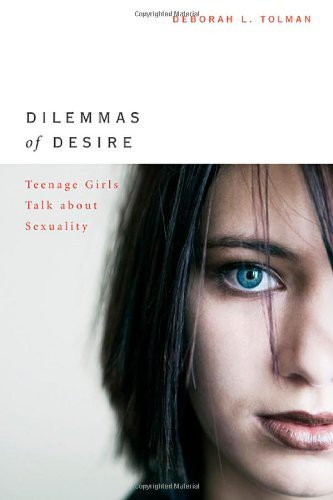 Dilemmas of Desire: Teenage Girls Talk about Sexuality 1st edition by Tolman, Deborah L. (2002) Hardcover