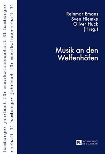 Musik an den Welfenhoefen (Hamburger Jahrbuch fuer Musikwissenschaft 31)