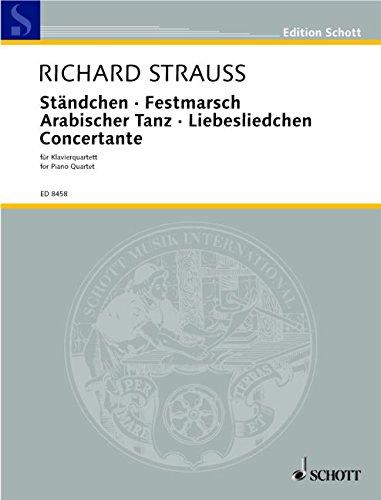 Ständchen · Festmarsch · Arabischer Tanz · Liebesliedchen · Concertante: für Klavierquartett. o. Op. AV. 168, 178, 182, 157. Klavierquartett (Violine, ... Partitur und Stimmen. (Edition Schott)
