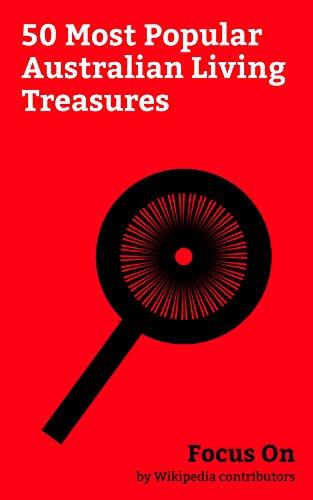 Focus On: 50 Most Popular Australian Living Treasures: National Living Treasure (Australia), Kylie Minogue, Germaine Greer, John Howard, Cathy Freeman, ... Whitlam, Tim Winton, etc. (English Edition)