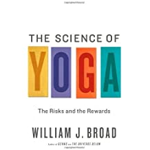 The Science of Yoga: The Risks and the Rewards by William J Broad (2012-02-07)