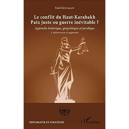 Le conflit du Haut-Karabakh: Paix juste ou guerre inévitable ? - Approche historique, géopolitique et juridique (2e édition revue et augmentée) (Diplomatie et stratégie)