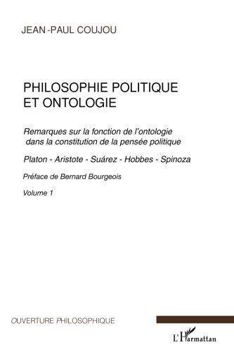 Philosophie politique et ontologie 1: Remarques Sur La Fonction De L'ontologie Dans La Constitution De La Pensée Politique - Platon, Aristote, Suarez, Hobbes, Spinoza