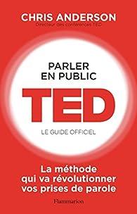 Parler en public. TED - Le guide officiel par Chris Anderson