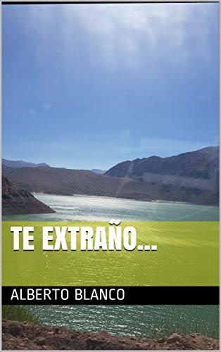 Te extraño... (Mis poemas nº 1) por Alberto Blanco