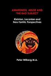 Awareness, Abuse and 'the Bad Subject' - Kleinian, Lacanian and Neo-Tantric Perspectives
