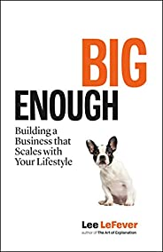 Big Enough: Building a Business that Scales with Your Lifestyle