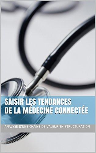 Saisir les tendances de la médecine connectée: Analyse d'une chaîne de valeur en structuration