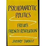 Psychoanalytic Politics: Freud's French Revolution by Sherry Turkle (1979-01-29)
