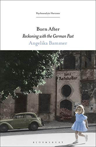 Born After: Reckoning with the German Past (Psychoanalytic Horizons) (English Edition)