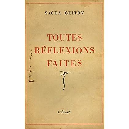 Toutes réflexions faites / 1947 / Guitry, Sacha / Réf11358