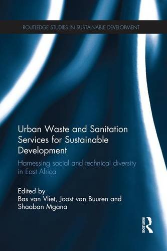 Urban Waste and Sanitation Services for Sustainable Development: Harnessing Social and Technical Diversity in East Africa (Routledge Studies in Sustainable Development)
