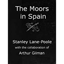 The Moors in Spain (Illustrated) (English Edition)