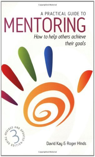 Practical Guide To Mentoring 3e: How to Help Others Achieve Their Goals by David Kay (2007-08-01)