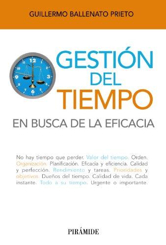Gestión del tiempo: En busca de la eficacia (Libro Práctico) por Guillermo Ballenato Prieto