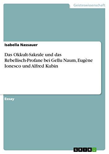 Das Okkult-Sakrale und das Rebellisch-Profane bei Gellu Naum, Eugène Ionesco und Alfred Kubin