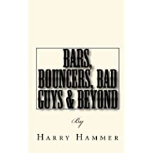Bars, Bouncers, Bad Guys & Beyond: A kick-ass manual for bouncers and security officers (English Edition)