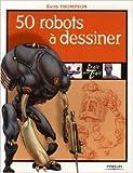 50 robots à dessiner de Keith Thompson ( 8 février 2007 )