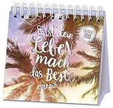 Es ist Dein Leben, mach das Beste daraus - Kalender 2019 - Grafik-Werkstatt - Tischkalender - Aufstellkalender - 16 cm x 18 cm