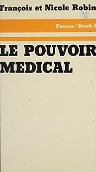 Le Pouvoir médical par [Robin, François, Robin, Nicole]