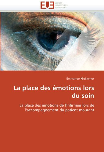 La place des émotions lors du soin: La place des émotions de l'infirmier lors de l'accompagnement du patient mourant (Omn.Univ.Europ.) par Emmanuel Guillemot