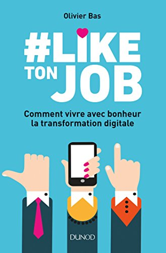 Download books #Like ton job - Comment vivre avec bonheur la transformation digitale