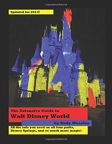 The Extensive Guide to Walt Disney World: 2017 Edition