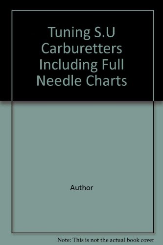 Tuning S.U Carburetters Including Full Needle Charts