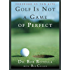 Golf is Not a Game of Perfect (English Edition)