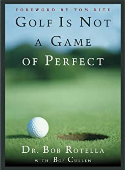 Golf is Not a Game of Perfect (English Edition) von [Rotella, Bob]