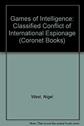 Games of Intelligence: Classified Conflict of International Espionage (Coronet Books) by Nigel West (1990-09-20)