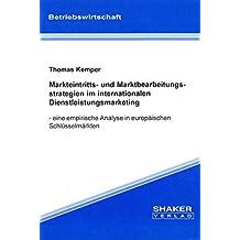 Markteintritts- und Marktbearbeitungsstrategien im internationalen Dienstleistungsmarketing - - eine empirische Analyse in europäischen Schlüsselmärkten (Berichte aus der Betriebswirtschaft)