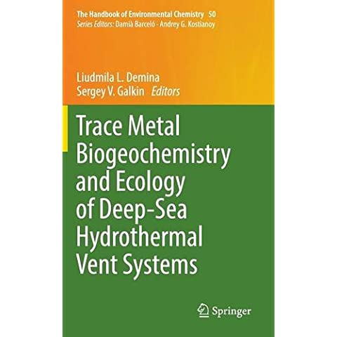 Trace Metal Biogeochemistry and Ecology of Deep-Sea Hydrothermal Vent Systems (The Handbook of Environmental Chemistry)