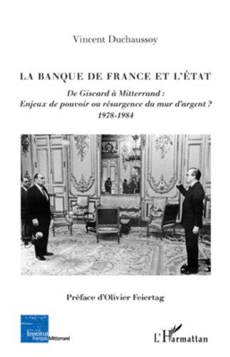 La Banque de France et l'Etat: De Giscard à Mitterrand : enjeux de pouvoir ou résurgence du mur d'argent ? - (1978-1984)