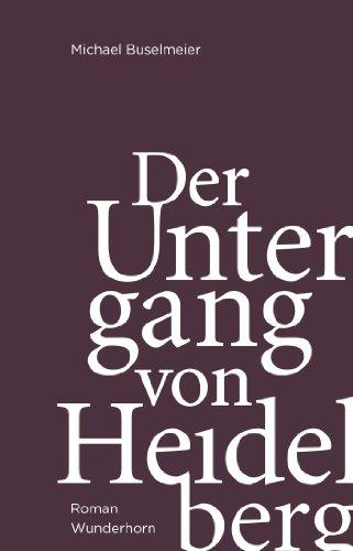 Der Untergang von Heidelberg: Roman