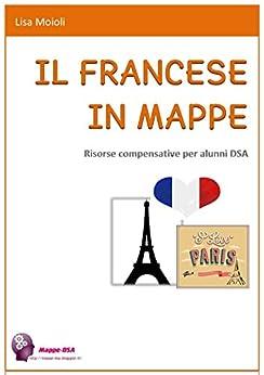 IL FRANCESE IN MAPPE: Risorse compensative per alunni DSA di [Moioli, Lisa]