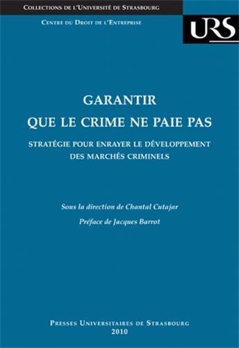 Garantir que le crime ne paie pas : Stratégie pour enrayer le développement des marchés criminels par Chantal Cutajar