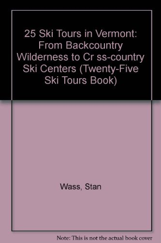 25 Ski Tours in Vermont: From Backcountry Wilderness to Cross-Country Ski Centers (Twenty-Five Ski Tours Book) by Stan Wass (1990-12-02)