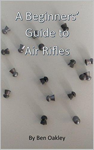 A Beginners' Guide to Air Rifles: Revised for 2019 (English Edition) por Benjamin Oakley