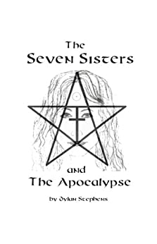 The Seven Sisters and the Apocalypse by [Stephens, Dylan]