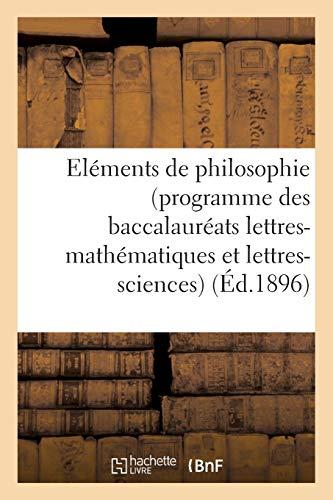 Eléments de philosophie (programme des baccalauréats lettres-mathématiques et lettres-sciences): à l'usage de la jeunesse catholique des écoles