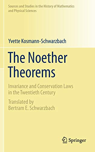 The Noether Theorems: Invariance and Conservation Laws in the Twentieth Century (Sources and Studies in the History of Mathematics and Physical Sciences)
