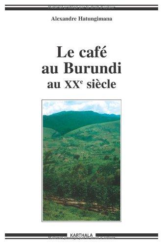 Le café au Burundi au XXe siècle : Paysans, argent, pouvoir par Alexandre Hatungimana