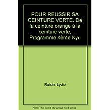 POUR REUSSIR SA CEINTURE VERTE. De la ceinture orange à la ceinture verte, Programme 4ème Kyu