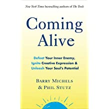 Coming Alive: 4 Tools to Defeat Your Inner Enemy, Ignite Creative Expression and Unleash Your Soul's Potential