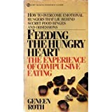 Feeding the Hungry Heart: The Experience of Compulsive Eating (Signet) by Geneen Roth (1983-11-01)