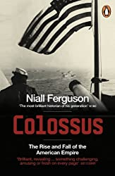 Colossus: The Rise and Fall of the American Empire by Niall Ferguson (2009-03-26)