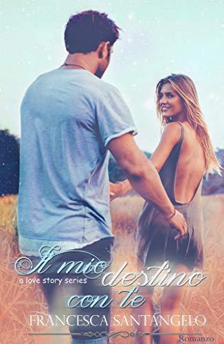 Il mio destino con te (Love Story Series Vol. 2) di [Santangelo, Francesca]
