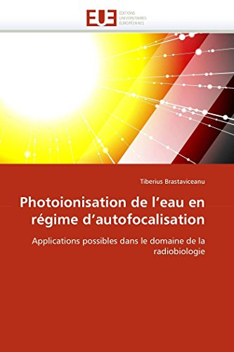 Photoionisation de l'eau en régime d'autofocalisation: Applications possibles dans le domaine de la radiobiologie (Omn.Univ.Europ.)