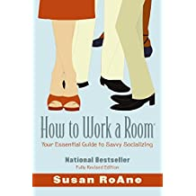 How to Work a Room: Your Essential Guide to Savvy Socializing